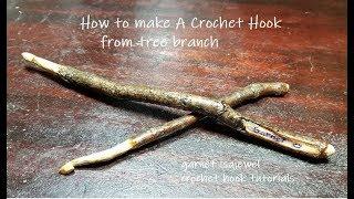 #DIY-Crochet Hook Made From Tree Branch