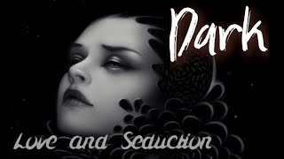 Dark - Love and Seduction (UNOFFICIAL LYRIC VIDEO)