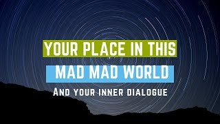Your Place In This Mad Mad World