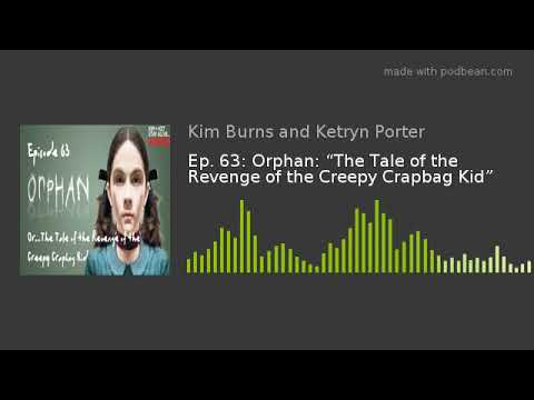 """Ep. 63: Orphan: """"The Tale of the Revenge of the Creepy Crapbag Kid"""""""