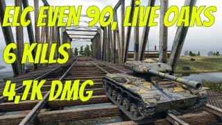 WoT ELC EVEN 90, Live Oaks | 6 KILLS | 4,7K DMG by Railsplitter84