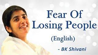 Fear Of Losing People: Part 2: BK Shivani (English)