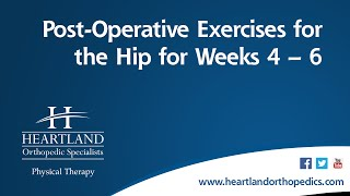 Post-Operative Exercises Weeks 4-6 for Total Hip Replacement