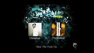 Chrishan ft. TryBishop - Shut The Fuck Up