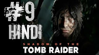 SHADOW OF THE TOMB RAIDER Gameplay Walkthrough Part 9 FULL GAME [1080p HD 60FPS PC]-HINDI Commentary