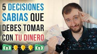 Video: 5 Decisiones Sabias Que Debes Tomar Con Tu Dinero