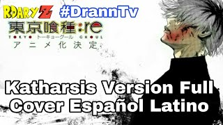 Tokyo Ghoul:RE OPENING「KATHARSIS」TK FROM LING TOSITE SIGURE【COVER ESPAÑOL LATINO FULL VERSION】
