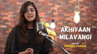 Akhiyaan Milavangi Cover By Hansika Pareek Sing Dil Se Commando