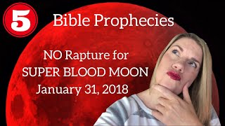 5 Bible Prophecies for NO SUPER BLOOD MOON Rapture January 31, 2018