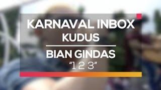 Bian Gindas   1 2 3 (Karnaval Inbox Kudus)
