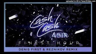 Cash Cash - Finest Hour (Denis First & Reznikov Extended Remix)