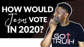 HOW WOULD JESUS VOTE IN 2020?   6 PRINCIPLES TO GUIDE YOUR VOTING!