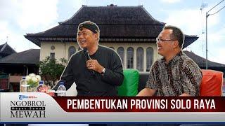 NGOBROL MEWAH - Menghitung Baik Buruk Terbentuknya Provinsi Solo Raya, Keluar dari Jawa Tengah