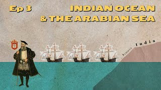 Arabian Sea & Indian Ocean - From the discovery of India to the fight for Goa // Ep 3