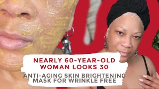 NEARLY 60-YEAR-OLD WOMAN LOOKS 30 ANTI-AGING SKIN BRIGHTENING MASK FOR WRINKLE FREE SKIN