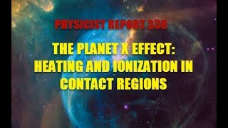PHYSICIST REPORT 338: THE PLANET X EFFECT HEATING AND IONIZATION IN CONTACT REGIONS