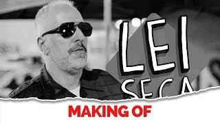 MAKING OF - LEI SECA