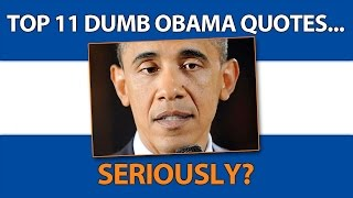 Top 11 Dumb Obama Quotes - Is Number 11 The Funniest?