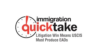 AILA Quicktake #292 – Litigation Win Means USCIS Must Produce EADs