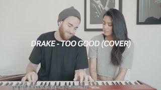 Too Good (Drake/Rihanna Cover) - Us The Duo