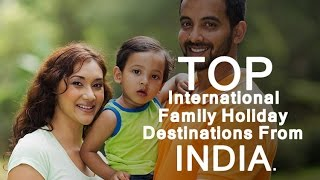 Top International Family Holiday Destinations From India