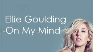 On My Mind - Ellie Goulding - Lyrics  ♫
