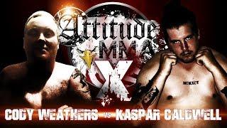 Cody Weathers vs Kaspar Caldwell - Attitude MMA Fights X