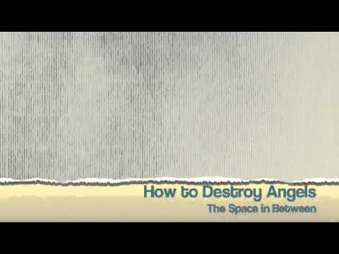 The Space in Between (Song) by How to Destroy Angels