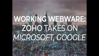 Working Webware: Zoho takes on Microsoft, Google
