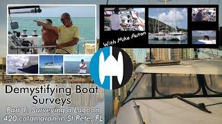 Demystifying BOAT SURVEYS | Surveying a Lagoon 420 CATAMARAN in St Petersburg FL w Mike Auton(Prt 1)
