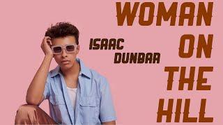 Woman On The Hill   Isaac Dunbar (Lyrics)