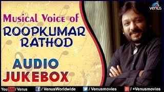 "Musical Voice Of ""Roopkumar Rathod""   Audio Jukebox"