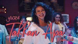 Gambar cover YURA YUNITA - Takkan Apa (Official Music Video)