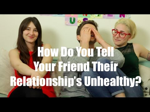 How Do You Tell Your Friend Their Relationship Is Unhealthy? / Gaby & Allison