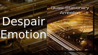 Ambelion: Despair Emotion {Quasi-Stationary, Track 04)