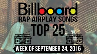 Top 25 - Billboard Rap Airplay Songs | Week of September 24, 2016