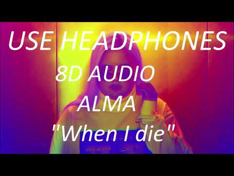 Alma - When I Die (8D Audio) + Lyrics |Use Headphones🎧|