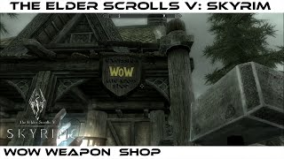The Elder Scroll V : Skyrim [MOD] : World of Warcraft Weapon Shop[HD][PC]