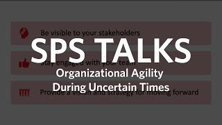 SPS Talks: Organizational Agility During Uncertain Times (Full Version)