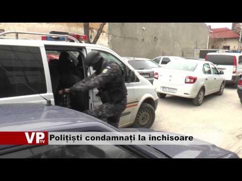 Polițiști condamnați la închisoare