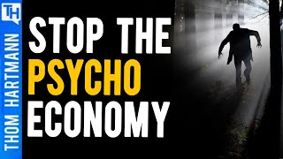 How a Psychopath-Driven Economy Has Taken Over