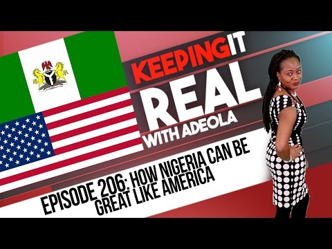 Keeping It Real With Adeola - 206 (How Nigeria Can Be Great Like America)