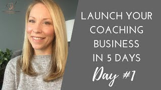 How To Launch Your Coaching Business From Scratch In 5 Days - Day #1