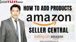 How to Add Products & Product Listing in Amazon Seller India - Anant Vijay Soni