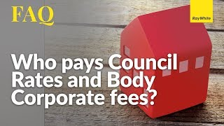 Who Pays for Body Corporate Fees and Council Rates