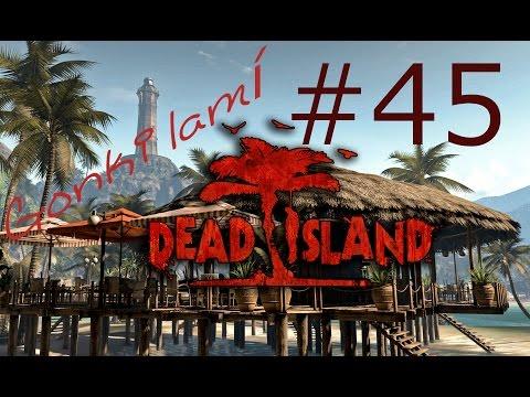 Gonki lamí Dead Island! #45 - Předposlední díl! :) [HĐ]