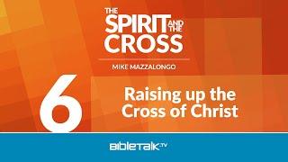 Raising up the Cross of Christ