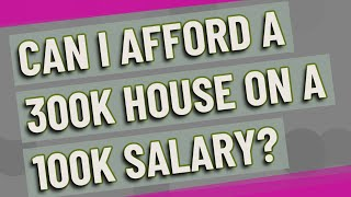 Can I afford a 300k house on a 100k salary?