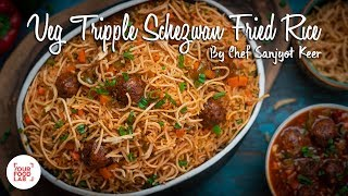 Veg Tripple Schezwan Fried Rice Recipe | Chef Sanjyot Keer