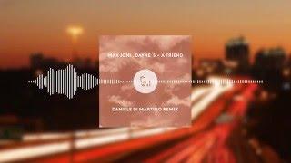 Max Joni, Dayne S - A Friend (Daniele Di Martino Remix)